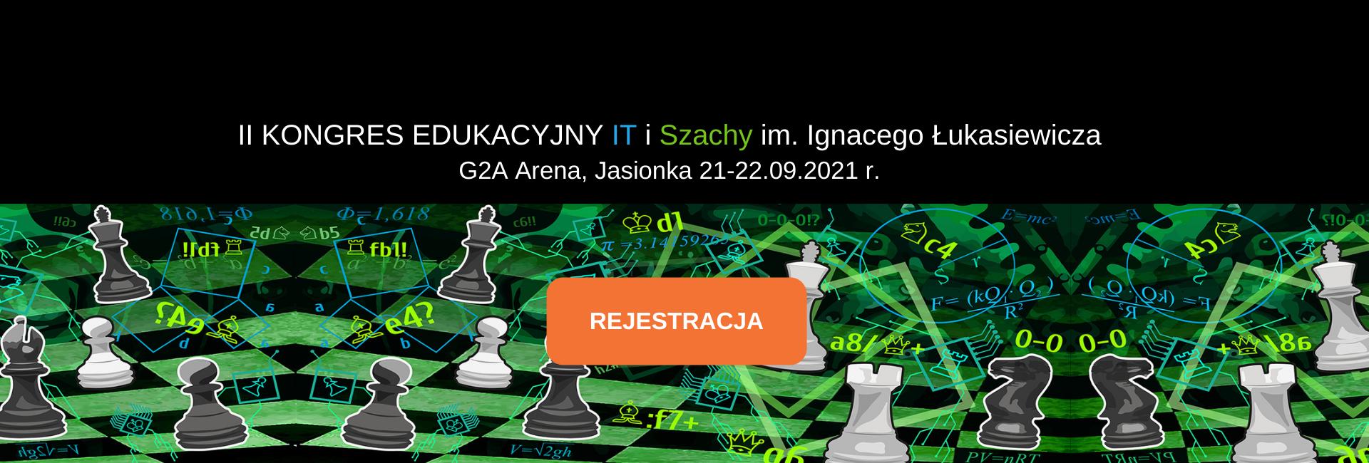 II Kongres Edukacyjny IT i szachy im. Ignacego Łukasiewicza - 21-22 września 2021 r. REJESTRACJA