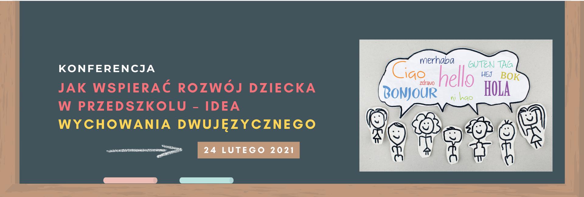 Konferencja Jak wspierać rozwój dziecka w przedszkolu - idea wychowania dwujęzycznego 24.02.2021 r