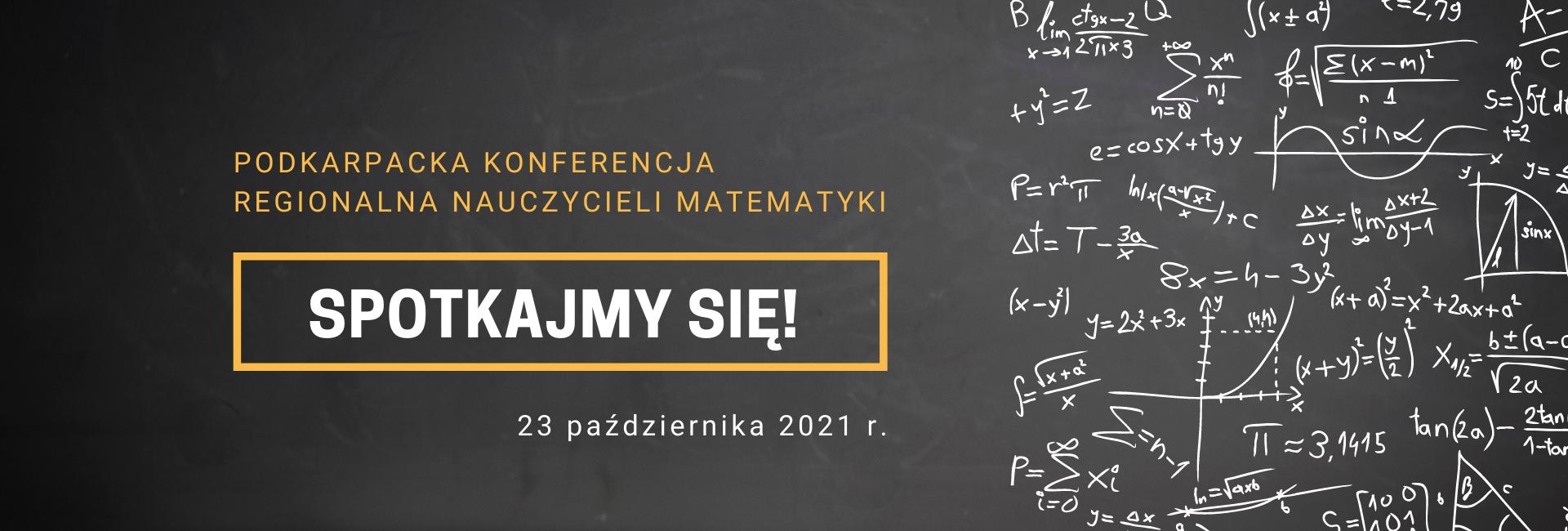 Konferencja regionalna nauczycieli matematyki Spotkajmy się - 23 października 2021 r.